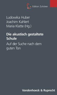 Die akustisch gestaltete Schule. Sonderausgabe. Auf der Suche nach dem guten Ton (Edition Zuhören) (Edition Zuhoren)