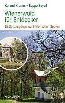 Wienerwald für Entdecker: 15 Spaziergänge auf historischen Spuren
