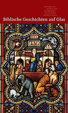Biblische Geschichten auf Glas: Die Fenster von Johannes Klein im Erdgeschoss der Turmhallen des Kölner Domes