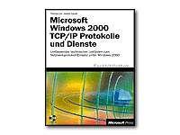 Microsoft Windows 2000 TCP/IP-Protokolle und -Dienste, m. CD-ROM. Umfassender technischer Leitfaden zum Netzwerkprotokoll-Einsatz unter Windows 2000