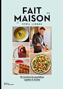 Fait Maison - numéro 4 par Cyril Lignac - 45 recettes du quotidien rapides & faciles (04)