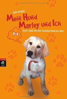 Mein Hund Marley und ich: Unser Leben mit dem frechsten Hund der Welt
