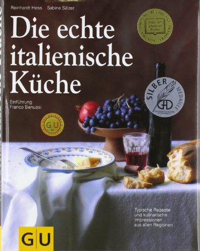 Die echte italienische Küche: Typische Rezepte und kulinarische ...