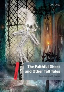 The Faithful Ghost And Other Tall Tales (Dominoes, Level 3)