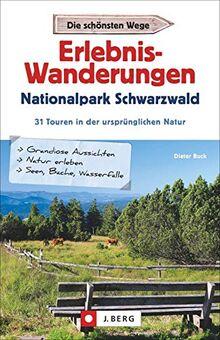 Erlebnis-Wanderungen Nationalpark Schwarzwald: 31 Touren in der ursprünglichen Natur