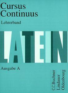Cursus continuus. Einbändiges Unterrichtswerk für Latein als 2. Fremdsprache: Cursus Continuus, Ausgabe A, Lehrerband