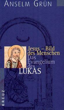 Jesus - Bild des Menschen: Das Evangelium des Lukas