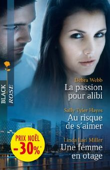 La passion pour alibi ; Au risque de s'aimer ; Une femme en otage