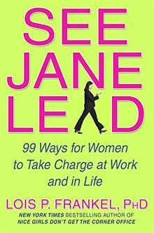 See Jane Lead: 99 Ways for Women to Take Charge at Work: 99 Ways for Women to Take Charge - And Inspire Others to Follow