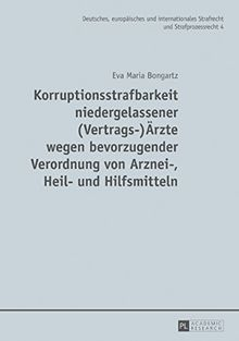 Korruptionsstrafbarkeit niedergelassener (Vertrags-)Ärzte wegen bevorzugender Verordnung von Arznei-, Heil- und Hilfsmitteln: Eine Untersuchung des ... Strafrecht und Strafprozessrecht)