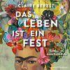 Das Leben ist ein Fest: Ein Frida-Kahlo-Roman: 5 CDs