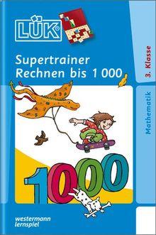 LÜK: Supertrainer Rechnen bis 1000: Brandenburg, Berlin, Baden-Württemberg, Bayern, Bremen, Hessen, Hamburg, Mecklenburg-Vorpommern, Niedersachsen, ... Saarland, Sachsen, Sachsen-Anhalt, Thüringen