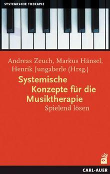 Systemische Konzepte für die Musiktherapie: Spielend lösen