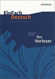 EinFach Deutsch Unterrichtsmodelle: Bernhard Schlink: Der Vorleser - Neubearbeitung: Mit Materialien zum Film. Gymnasiale Oberstufe
