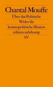 Über das Politische: Wider die kosmopolitische Illusion (edition suhrkamp)