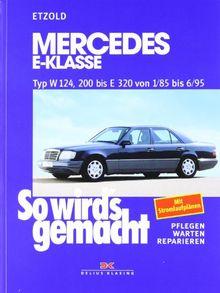 So wird's gemacht. Pflegen - warten - reparieren: Mercedes E-Klasse W 124, 200 bis E 320 von 1/85 bis 6/95, Limousine 1985-1995, T-Modell 1985-1996, Coupe 1987-1996, BD 54