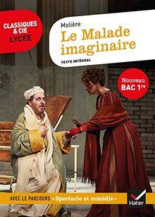 Le Malade imaginaire (Bac 2021): suivi du parcours « Spectacle et comédie » (Classiques & Cie Lycée (118))
