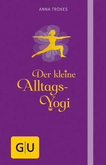 Der kleine Alltags-Yogi (GU Einzeltitel Gesundheit/Fitness/Alternativheilkunde)