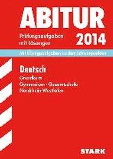 Abitur-Prüfungsaufgaben Gymnasium/Gesamtschule NRW / Deutsch Grundkurs 2014: Mit Übungsaufgaben zu den Schwerpunkten. Prüfungsaufgaben mit Lösungen