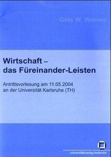 Wirtschaft - das Fuereinander-Leisten: 11 (Schriften des Interfakultativen Instituts fuer Entrepreneurship (IEP) des Karlsruher Instituts fuer Technologie)
