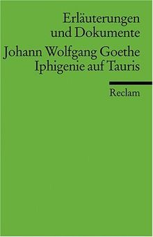 Erläuterungen und Dokumente zu Johann Wolfgang von Goethe: Iphigenie auf Tauris: Johann Wolfgang Goethe: Iphigenie Auf