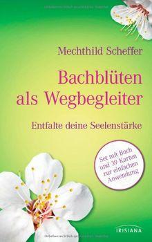 Bachblüten als Wegbegleiter-Set: Entfalte deine Seelenstärke. Buch mit 39 Karten