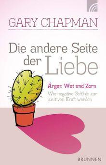 """Die andere Seite der Liebe: Ärger, Wut und Zorn: Wie """"negative"""" Gefühle zur positiven Kraft werden"""
