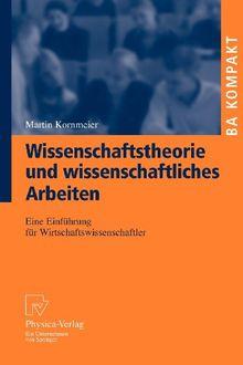 Wissenschaftstheorie Und Wissenschaftliches Arbeiten: Eine Einführung für Wirtschaftswissenschaftler (BA KOMPAKT) (German Edition)