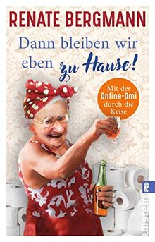 Dann bleiben wir eben zu Hause!: Mit der Online-Omi durch die Krise (Die Online-Omi, Band 13)