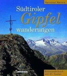 Südtiroler Gipfelwanderungen: Bilderwanderbuch mit 85 Touren