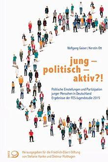 jung - politisch - aktiv?!: Politische Einstellungen und politisches Engagement junger Menschen in Deutschland