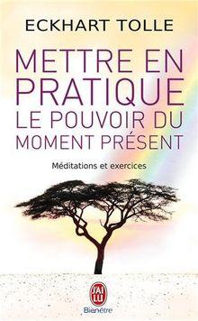 Mettre En Pratique Le Pouvoir Du Moment (Bien Etre)