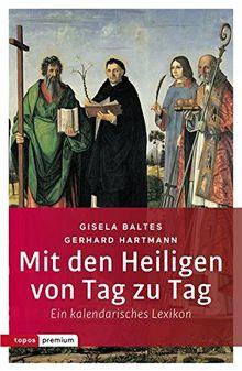 Mit den Heiligen von Tag zu Tag: Ein kalendarisches Lexikon (topos premium)