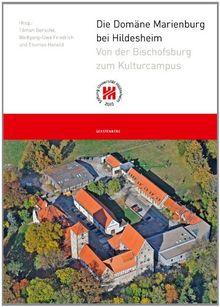 Die Domäne Marienburg bei Hildesheim: Von der Bischofsburg zum Kulturcampus