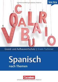 Lextra - Spanisch - Grund- und Aufbauwortschatz nach Themen: A1-B2 - Lernwörterbuch Grund- und Aufbauwortschatz: Europäischer Referenzrahmen: A1 - B2