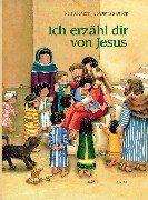 Ich erzähl dir von Jesus: Ein Kinderbibelbuch