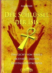 Der Schlüssel der Isis: Das Licht von Sirius aktiviert deinen Kristalllichtkörper