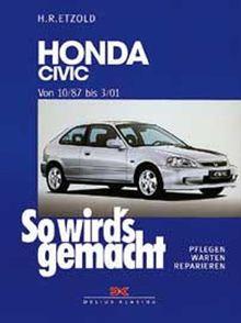 So wird's gemacht. Pflegen - warten - reparieren: Honda Civic 10/87 bis 3/01: So wird's gemacht - Band 115: BD 115