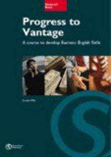Progress to Vantage: A Course to Develop Business English Skills: Developing Business English Skills at Intermediate Level: Student's Book