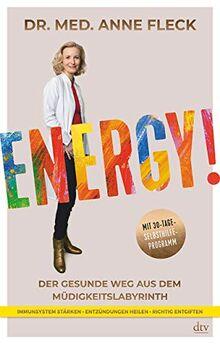 Energy!: Der gesunde Weg aus dem Müdigkeitslabyrinth, Mit 30-Tage-Selbsthilfeprogramm