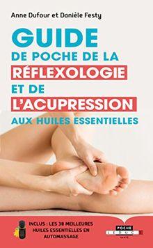 Guide de poche de la réflexologie et de l'acupression aux huiles essentielles : Inclus les 38 meilleures huiles essentielles en automassage