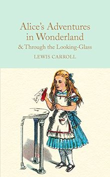 Alice's Adventures in Wonderland & Through the Looking-Glass: And What Alice Found There (Macmillan Collector's Library, Band 7)