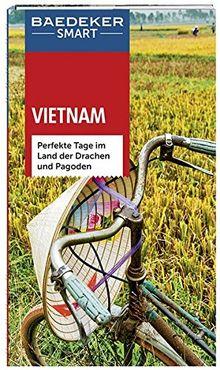Baedeker SMART Reiseführer Vietnam: Perfekte Tage im Land der Drachen und Pagoden