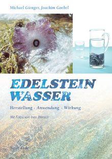 Edelsteinwasser: Herstellung, Anwendung, Wirkung