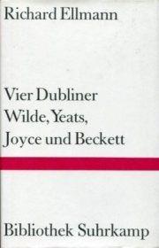Vier Dubliner: Wilde, Yeats, Joyce und Beckett