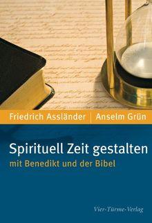 Spirituell Zeit gestalten: mit Benedikt und der Bibel