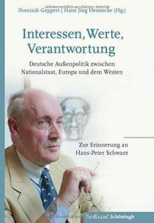 Interessen, Werte, Verantwortung: Deutsche Außenpolitik zwischen Nationalstaat, Europa und dem Westen. Zur Erinnerung an Hans-Peter Schwarz
