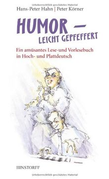 Humor - leicht gepfeffert: Ein amüsantes Lese- und Vortragsbuch in Hoch- und Plattdeutsch