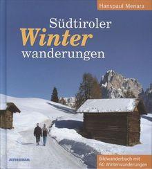 Südtiroler Winterwanderungen: Bildwanderbuch mit 60 Winterwanderungen