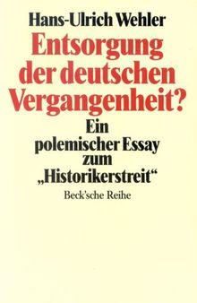 Entsorgung der deutschen Vergangenheit. Ein polemischer Essay zum 'Historikerstreit'.